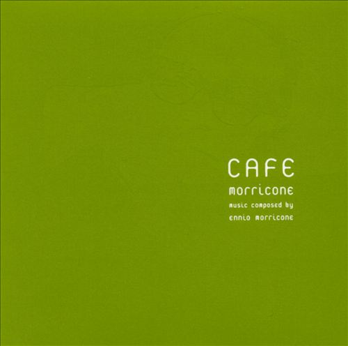 Cafe Morricone: Music Composed by Ennio Morricone