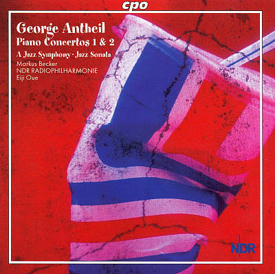 George Antheil: Piano Concertos Nos. 1 & 3; a Jazz Symphony; Jazz Sonata