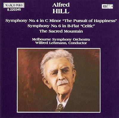 "Alfred Hill: Symphony No. 4 in C minor ""The Pursuit of Happiness""; Symphony No. 6 in B flat ""Celtic""; The Sacred Mountain"