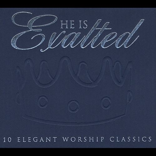 He Is Exalted: 10 Elegant Worship Classics