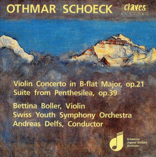 Othmar Schoek: Violin Concerto in B flat Major Op. 21; Suite from Penthesilea Op. 39