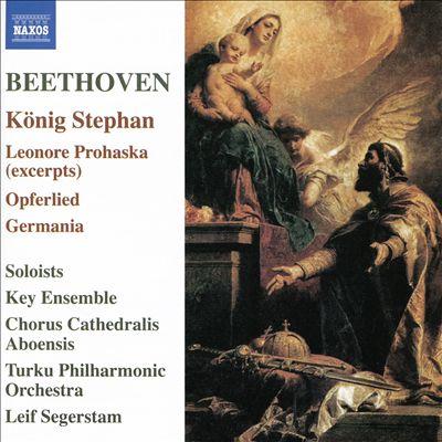 Beethoven: König Stephan; Leonor Prohaska (Excerpts); Opferlied; Germania