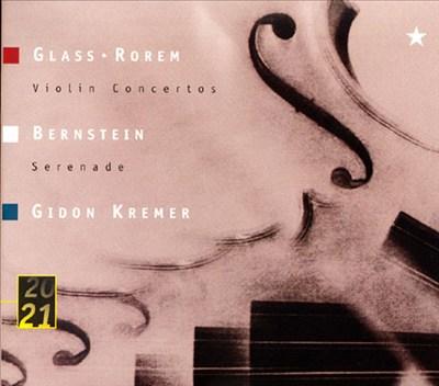 Glass, Rorem: Violin Concertos; Bernstein: Serenade