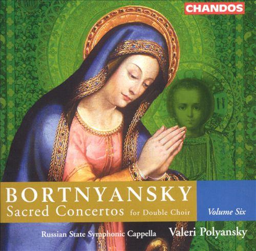 Bortnyansky: Sacred Concertos for Double Choir, Vol. 6