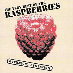 The Very Best of the Raspberries: Overnight Sensation
