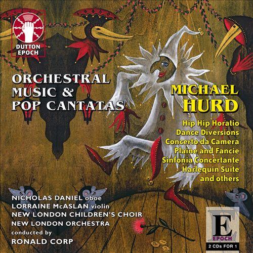 Michael Hurd: Orchestral Music & Pop Cantatas