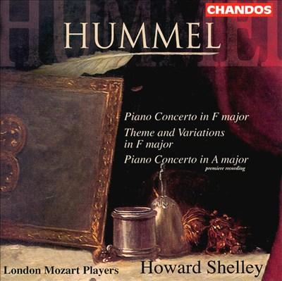 Johann Nepomuk Hummel: Piano Concerto in F major; Theme and Variations in F major; Piano Concerto in A major