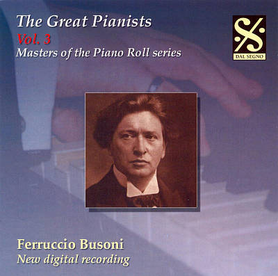 The Great Pianists, Vol. 3: Ferruccio Busoni