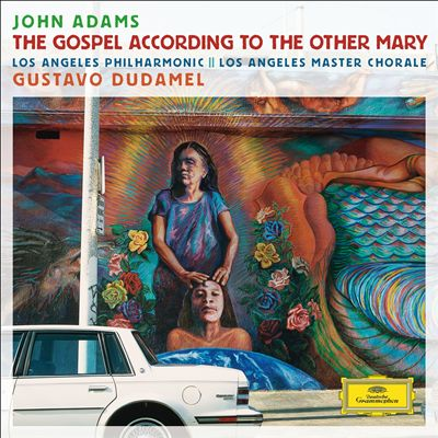 John Adams: The Gospel According to the Other Mary