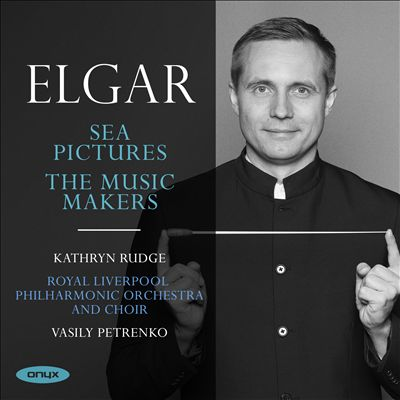 Elgar: Sea Pictures; The Music Makers