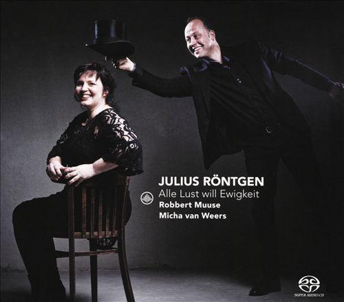 Julius Röntgen: Alle Lust will Ewigkeit