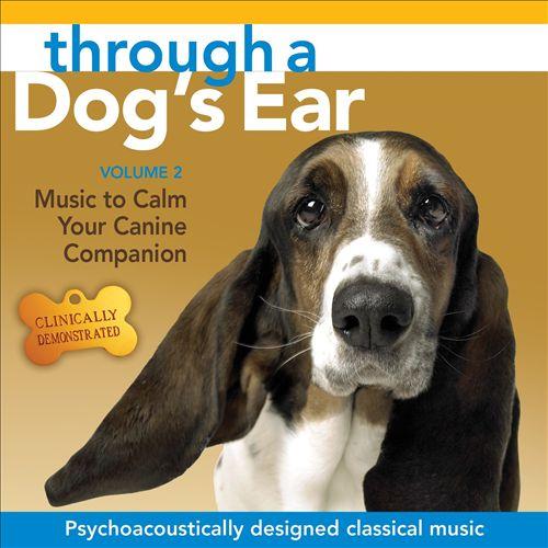 Through a Dog's Ear: Music to Calm Your Canine Companion, Vol. 2