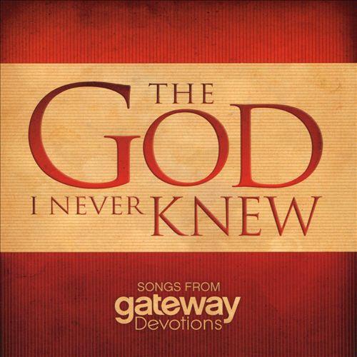 Gateway Devotions: The God I Never Knew