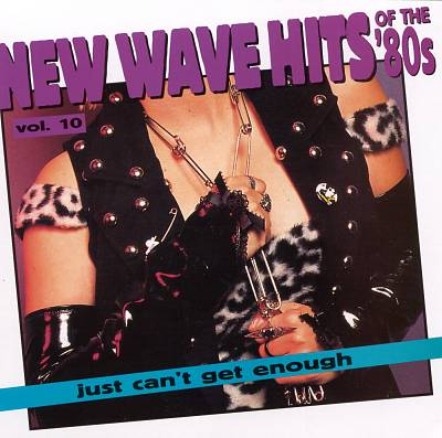 Just Can't Get Enough: New Wave Hits of the 80's, Vol. 10