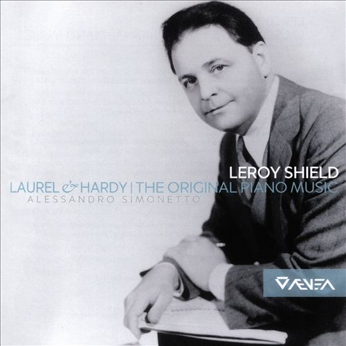 Leroy Shield: Laurel & Hardy, The Original Piano Music