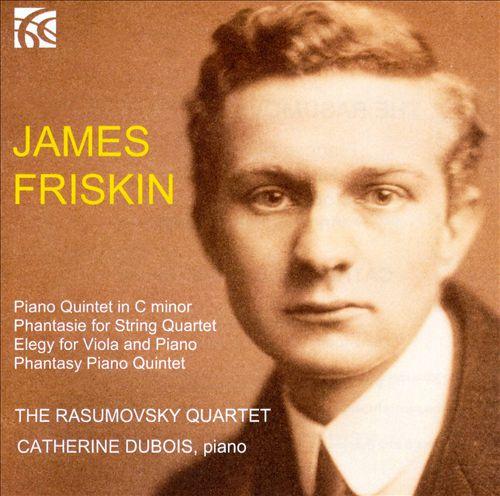 James Friskin: Piano Quintet; Phantasie; Elegy; Phantasy Piano Quintet