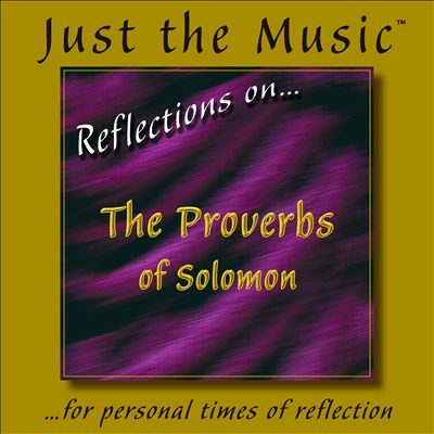 Just the Music: Reflections On... The Proverbs of Solomon