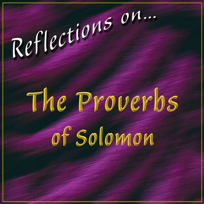Reflections On... The Proverbs of Solomon