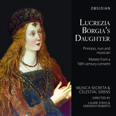 Lucrezia Borgia's Daughter: Princess, nun and musician