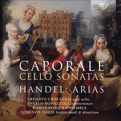 Caporale: Cello Sonatas; Handel: Arias