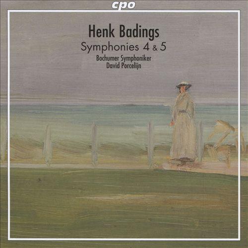 Henk Badings: Symphonies 4 & 5
