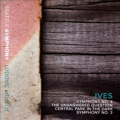 Ives: Symphony No. 4; The Unanswered Question; Central Park in the Dark; Symphony No. 3