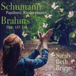 Schumann: Papillons; Kinderszenen; Brahms: Opp. 117, 118