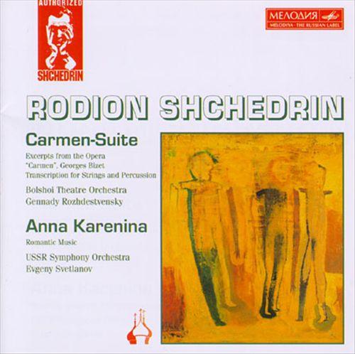 Rodion Shchedrin: Carmen-Suite; Anna Karenina