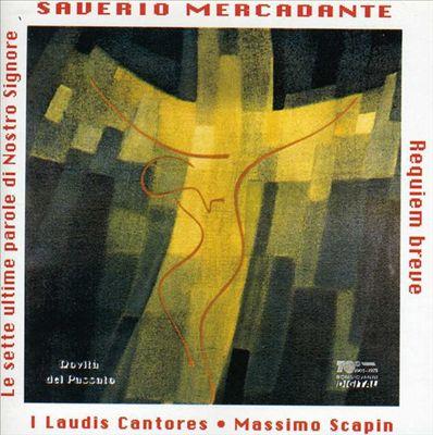 Saverio Mercadante: Le sette ultime parole di Nostro Signore; Requiem breve