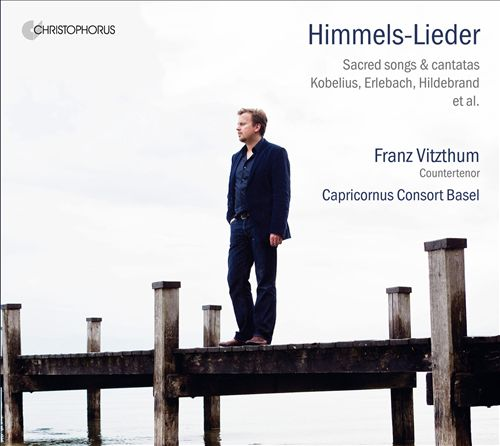 Himmels-Lieder: Sacred Songs & Cantatas by Kobelius, Erlebach, Hildebrand