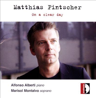 Matthias Pintscher: On a Clear Day