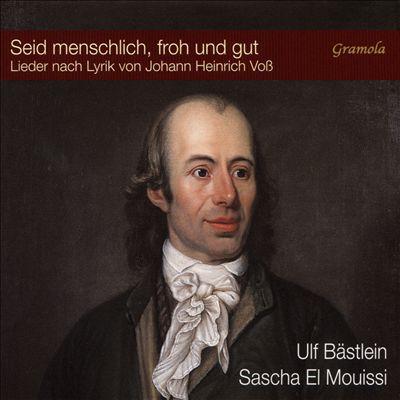 Seid menschlich, froh und gut: Lieder nach Lyrik von Johann Heinrich Voß