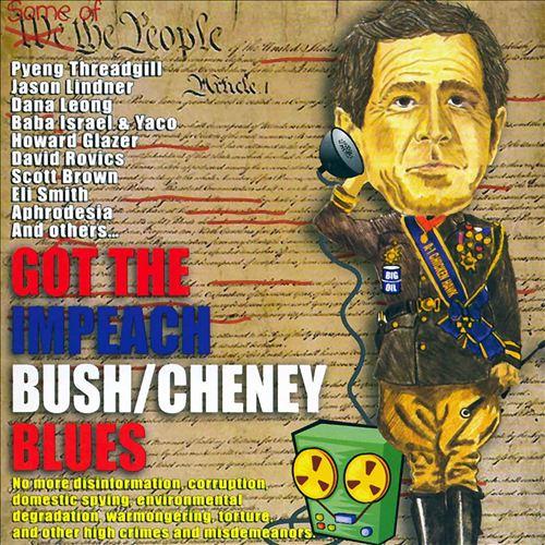 Got the Impeach Bush/Cheney Blues