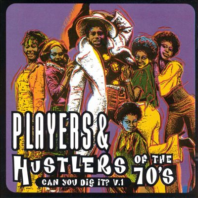 Players & Hustlers of the 70's: Can You Dig It?