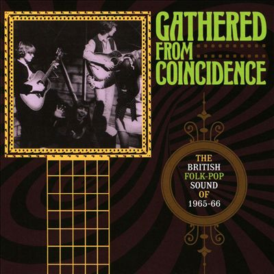 Gathered from Coincidence: The British Folk-Pop Sound of 1965-1966