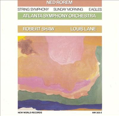 Rorem: String Symphony; Sunday Morning; Eagles