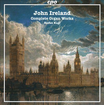 John Ireland: Complete Organ Works