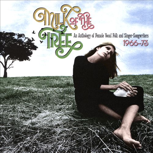 Milk of the Tree: An Anthology of Female Vocal Folk and Singer-Songwriters 1966-1973