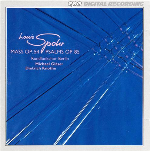 Louis Spohr: Mass, Op. 54; Psalms, Op. 85