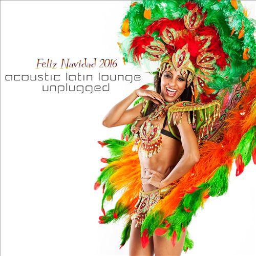 Acoustic Latin Lounge Unplugged: Feliz Navidad 2016