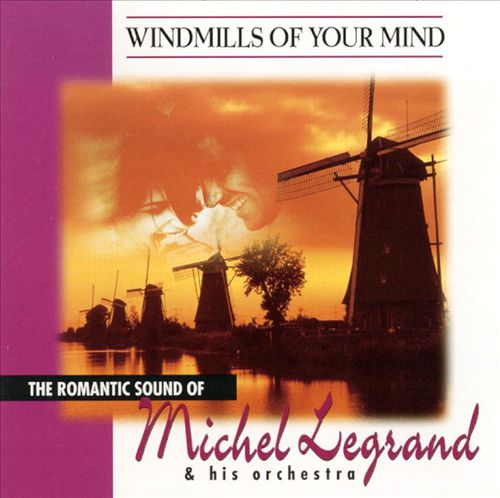 Windmills of Your Mind: The Romantic Sound of Michel Legrand & His Orchestra