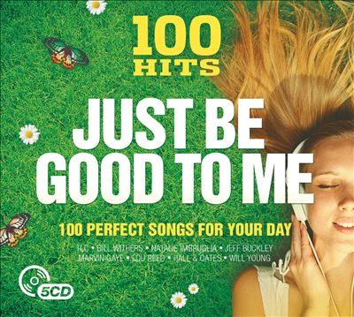 100 Hits: Just Be Good to Me