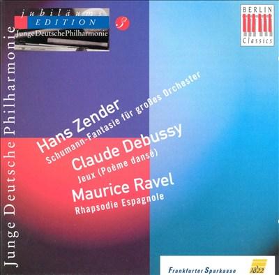 Hans Zender: Schumann-Fantasie; Claude Debussy: Jeux; Ravel: Rhapsodie Espagnole