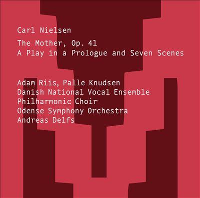 Carl Nielsen: The Mother, Op. 41