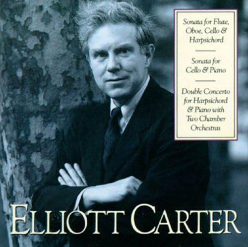 Elliott Carter: Sonata for Flute, Oboe, Cello & Harpsichord; Sonata for Cello & Piano; Double Concerto for Harpsichord & Piano