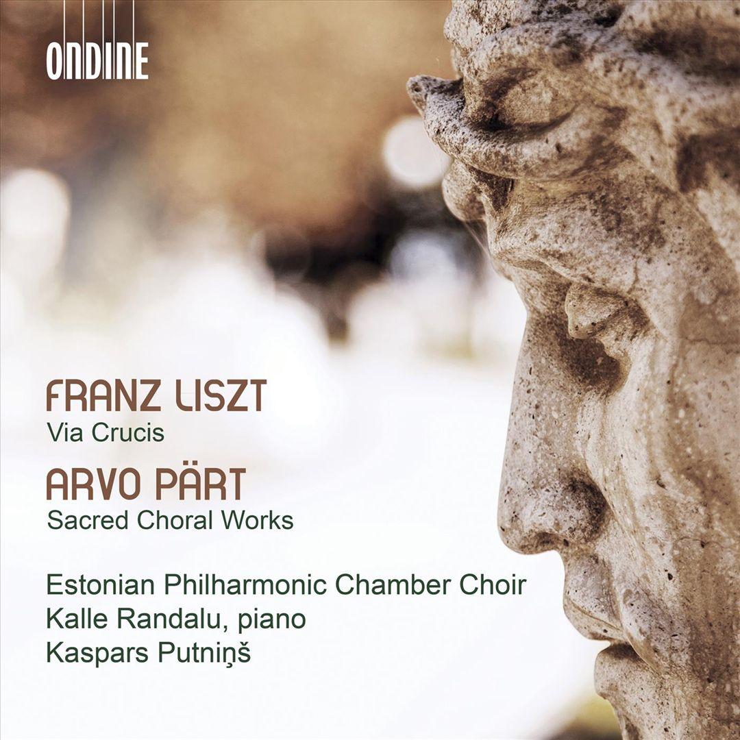 Franz Liszt: Via Crucis; Arvo Pärt: Sacred Choral Works