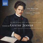 Die Welt ist lauter Stille, nur mein Gedanke wacht: Lieder von Gustav Jenner