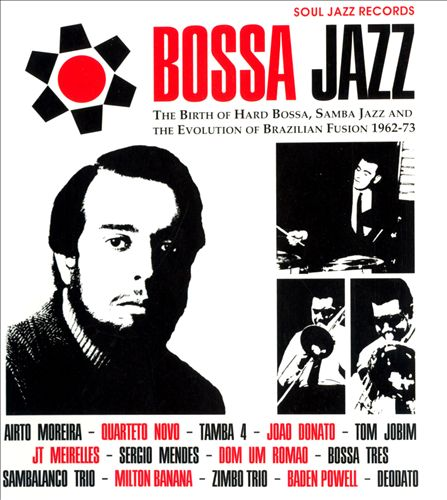 Bossa Jazz: The Birth of Hard Bossa, Samba Jazz and the Evolution of Brazilian Fusion 1962-73