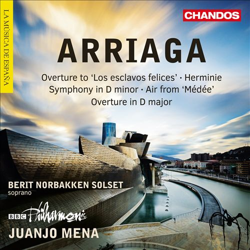 Arriaga: Overture to 'Los esclavos felices'; Herminie; Symphony in D minor; Air from 'Médée'; Overture in D major