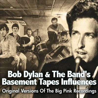 Bob Dylan & the Band's Basement Tapes Influences: Original Versions of the Big Pink Recordings